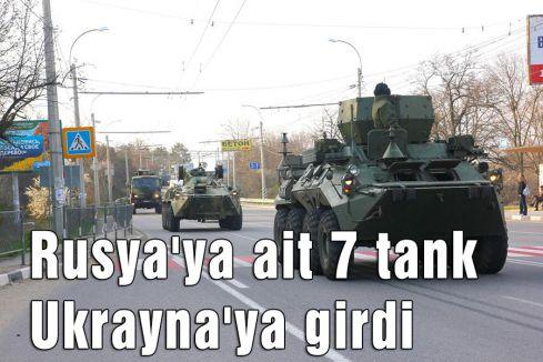 Rusya'ya ait 7 tank Ukrayna'ya girdi