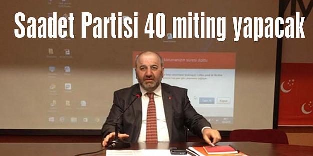 Saadet Partisi 40 miting yapacak,