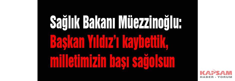 Sağlık Bakanı Müezzinoğlu:'Milletimizin başı sağolsun'