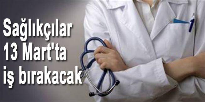 Sağlıkçılar 13 Mart'ta iş bırakacak