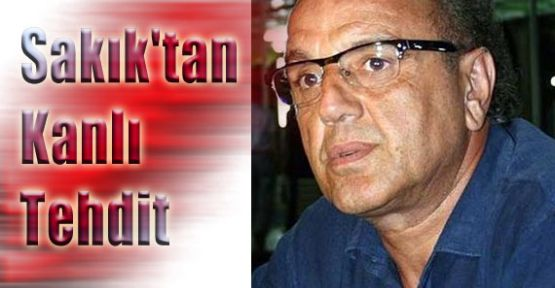 Sakık'dan Tehdit: