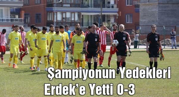 Şampiyonun Yedekleri Erdek'e Yetti 0-3