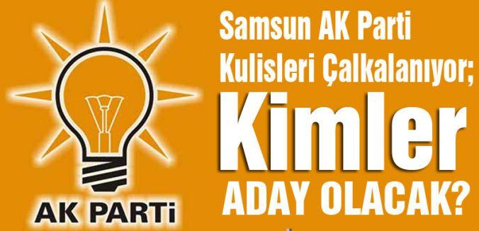 Samsun AK Parti Kulisleri Çalkalanıyor; Kimler Aday Olacak?