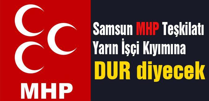 Samsun MHP Teşkilatı İşçi Kıyımına 'Dur'  Diyecek