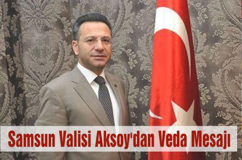 Samsun Valisi Aksoy'dan Veda Mesajı