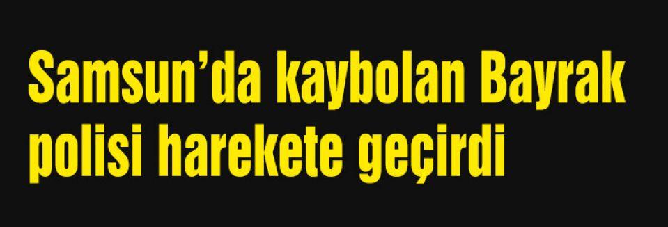 Samsun'da Kaybolan Bayrak Polisi Harekete geçirdi.