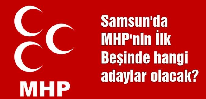 Samsun'da MHP'nin İlk Beşinde Hangi Adaylar Olacak?