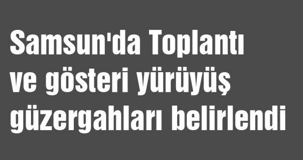 Samsun'da Toplantı ve gösteri yürüyüş güzergahları belirlendi