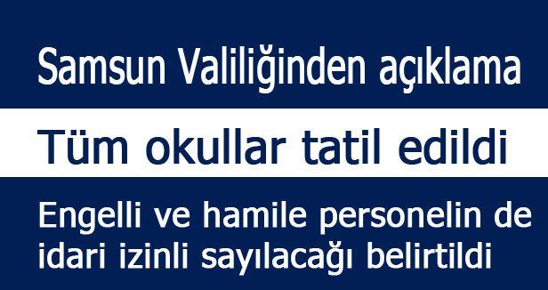 Samsun'da tüm okullar tatil edildi
