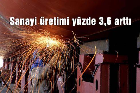 Sanayi üretimi yüzde 3,6 arttı