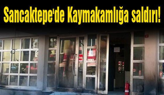 Sancaktepe'de Kaymakamlığa saldırı!