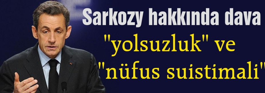 Sarkozy hakkında dava...