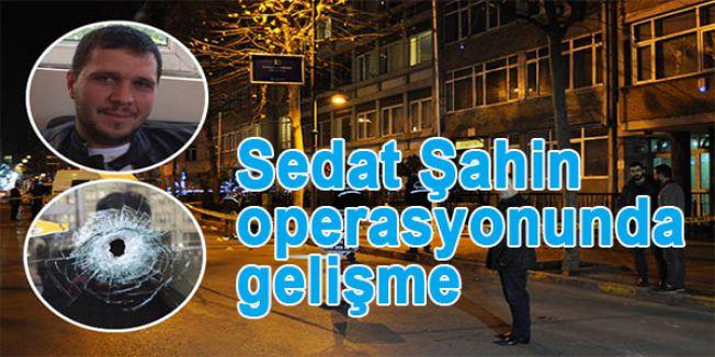 Sedat Şahin operasyonunda gelişme