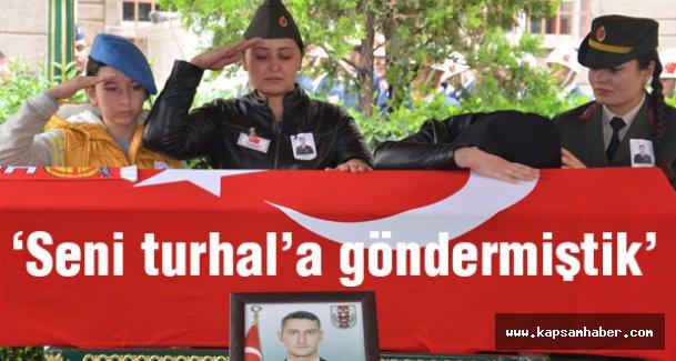 Şehidin ablası: Seni Turhal'a göndermiştik...