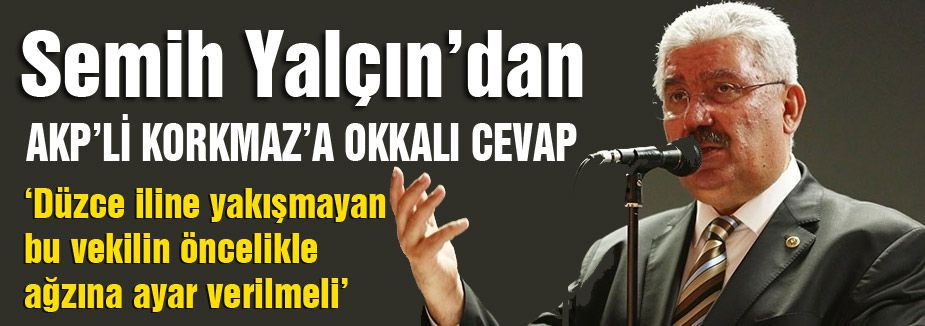 Semih Yalçın'dan AKP'li Korkmaz'a Cevap