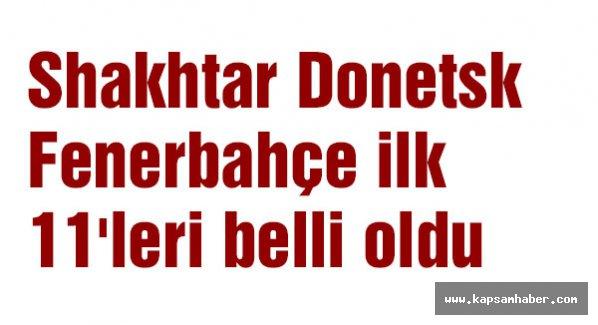 Shakhtar Donetsk - Fenerbahçe ilk 11'leri belli oldu