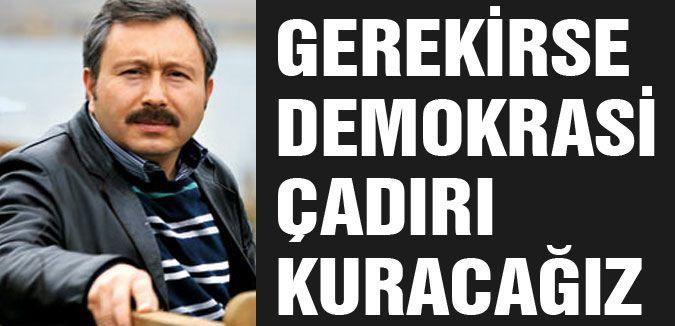 'SİLİVRİ'YE DEMOKRASİ ÇADIRI KURACAĞIZ'