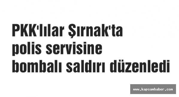 Şırnak'ta polis servisine saldırı...