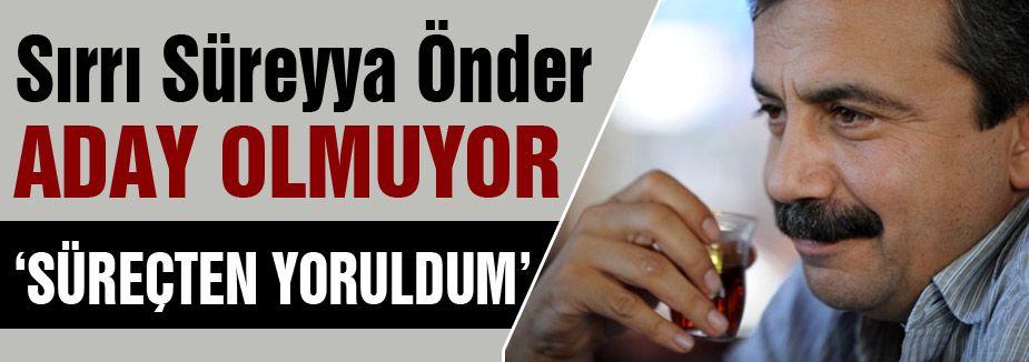 Sırrı Süreyya Önder seçimlerde aday olmayacak