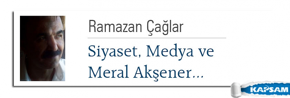 Siyaset, Medya ve Meral Akşener...