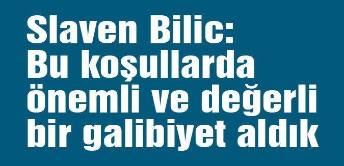 Slaven Bilic:  önemli ve değerli bir galibiyet..