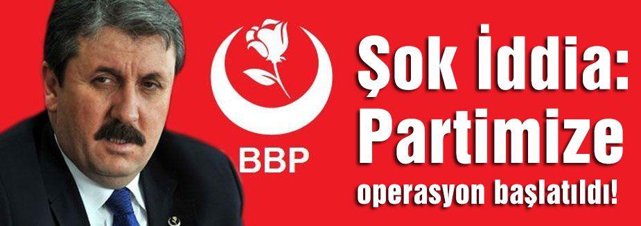 Şok İddia:Partimize operasyon başlatıldı!
