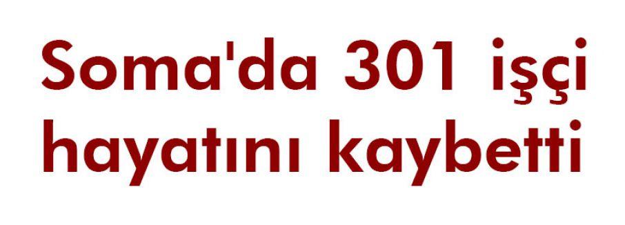 Soma'da 301 işçi hayatını kaybetti