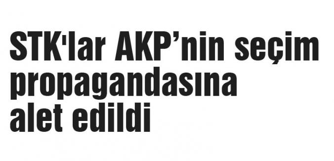 STK'lar AKP'nin seçim propagandasına alet edildi