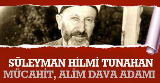 Süleyman Hilmi Tunahan; Mücahit, Alim Dava Adamı