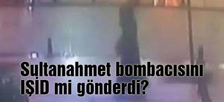 Sultanahmet bombacısını IŞİD mi gönderdi?