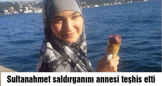 Sultanahmet saldırganını annesi teşhis etti
