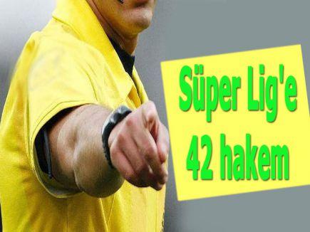 Süper Lig'e 42 hakem