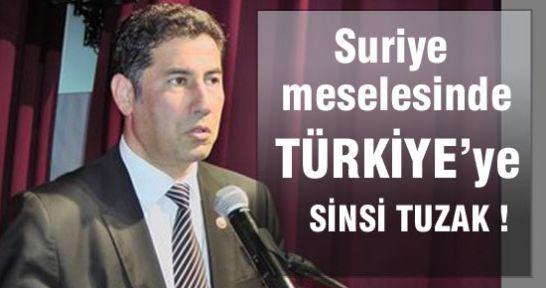 SURİYE MESELESİNDE TÜRKİYE'YE SİNSİ TUZAK!