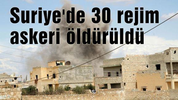 Suriye'de 30 rejim askeri öldürüldü