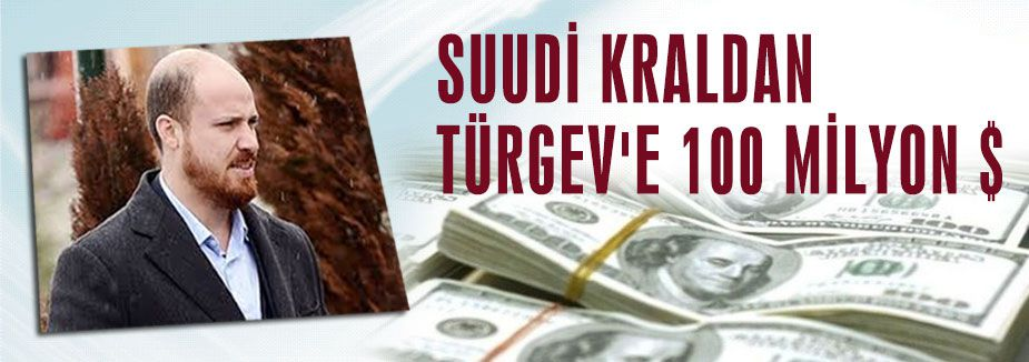 SUUDİ KRAL'DAN TÜRGEV'E 100 MİLYON DOLAR