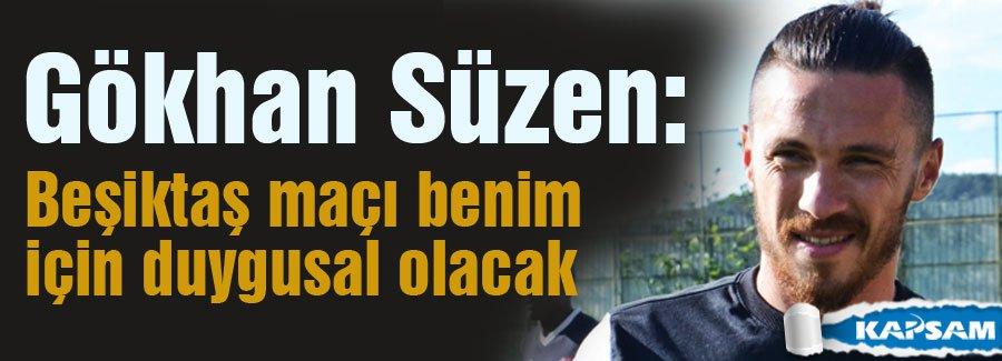 Süzen: Beşiktaş maçı benim için duygusal olacak