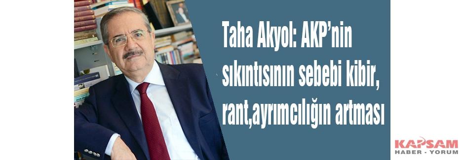 Taha Akyol: AKP'nin sıkıntısının sebebi kibir, rant, ayrımcılığın artması