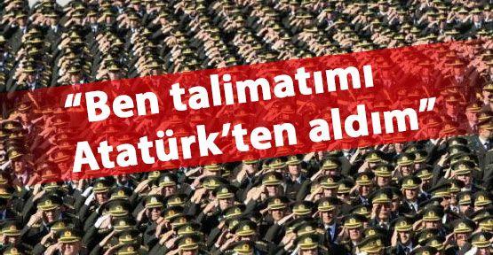 """""""Talimatı Atatürk'ten aldım"""""""