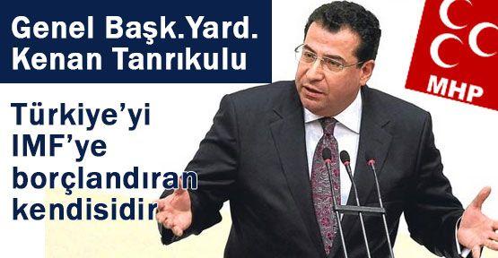 """Tanrıkulu; """"Türkiye'yi IMF'ye borçlandıran kendisidir """""""