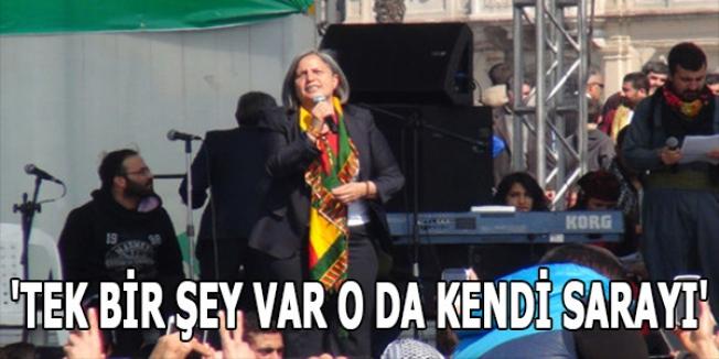 'TEK BİR ŞEY VAR O DA KENDİ SARAYI'
