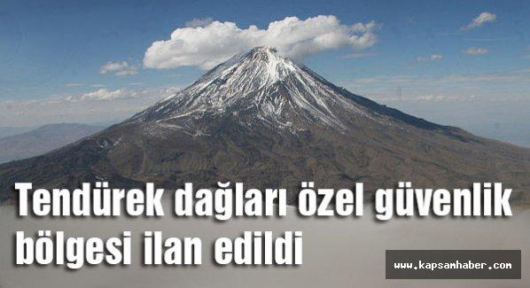 Tendürek dağları Özel güvenlik bölgesi ilan edildi