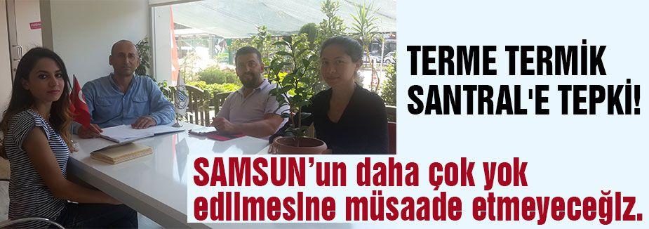 TERME TERMİK SANTRAL'E TEPKİ!
