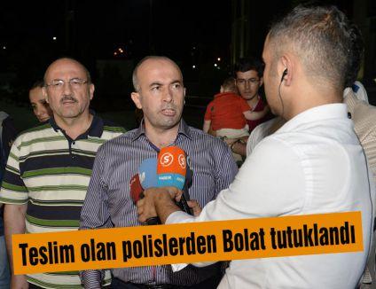 Teslim olan polislerden Bolat tutuklandı