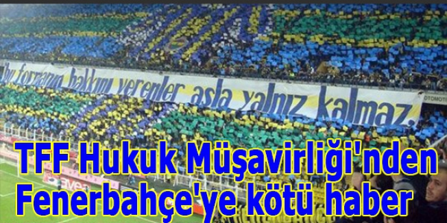 TFF Hukuk Müşavirliği'nden Fenerbahçe'ye kötü haber