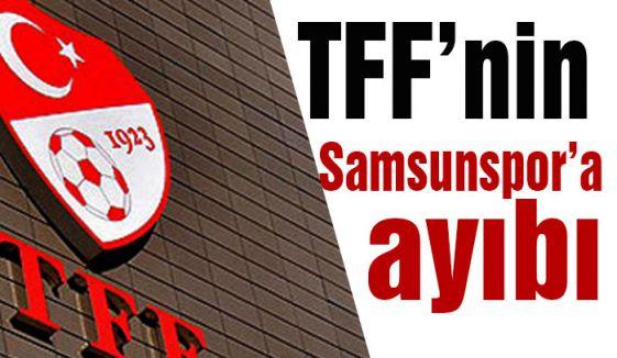 TFF'nin Samsunspor'a Ayıbı