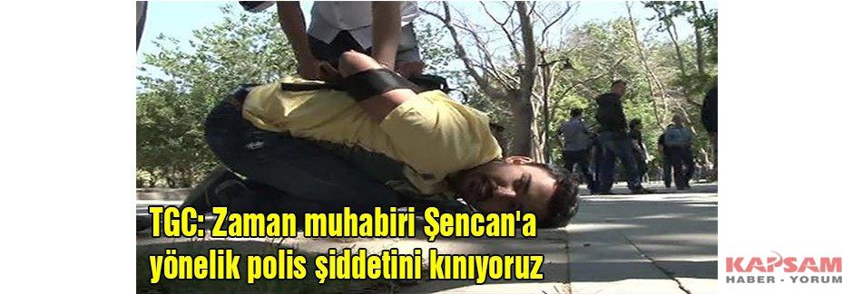 Şencan'a yönelik polis şiddetini kınıyoruz