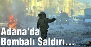 Adana'da Bombalı Saldırı...