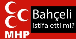 MHP Genel Başkanı Devlet Bahçeli İstifa Etti mi?