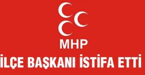 MHP İlçe Başkanı İstifa Etti