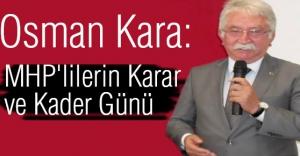 Osman Kara; MHP'lilerin Karar ve Kader Günü